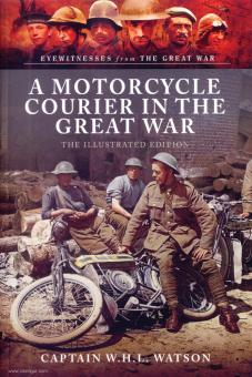 Watson, W. H. L./Carruthers, B. (Hrsg.): A Motorcycle Courier in the Great War. The Illustrated Edition