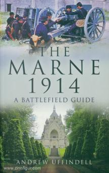 Uffindell, Aandrew: The Marne 1914. A Battlefield Guide