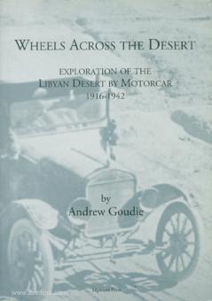 Goudie, Andrew: Wheels across the Desert. Exploration of the Libyan Desert by Motorcar 1916-1942