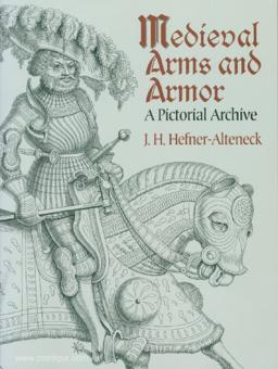 Hefner-Alteneck, J. H.: Medieval Arms and Armor. A Pictorial Archive