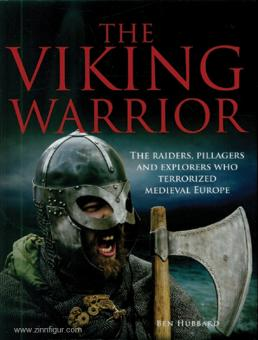 Hubbard, Ben: The Viking Warrior. The Norse Raiders who Terrorized Medieval Europe