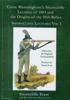 Summerfield, S. (Hrsg.): Shorncliffe Lectures. Band 1: Coote Manningham's Shorncliffe Lecture of 1803 and the Origins of the 95th Rifles