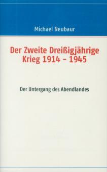 Neubaur, Michael: Der Zweite Dreißigjährige Krieg 1914-1945 oder der Untergang des Abendlandes