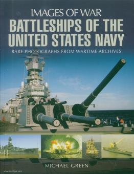 Green, M.: Images of War. Battleships of the United States Navy. Rare Photographs from Wartime Archives