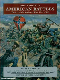 Troiani, Don/Krick, Robert K./Pohanka, Brian u.a.: Don Troiani's American Battles. The Art of the Nation at War, 1754-1865
