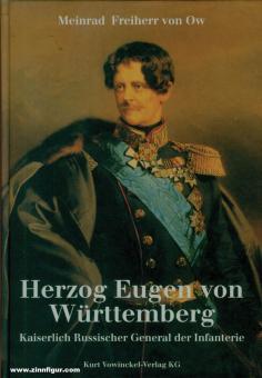 Ow, Meinrad Frhr. von: Herzog Eugen von Württemberg. Kaiserlich-Russischer General der Infanterie