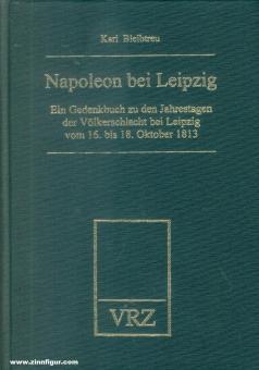 Bleibtreu, Karl: Napoleon bei Leipzig. Ein Gedenkbuch zu den Jahrestagen der Völkerschlacht bei Leipzig vom 16. bis zum 18. Oktober 1813