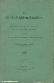 Horst, Armold Frhr. von der: Das Garde-Schützen-Bataillon. Ein kurzer Abriss seiner Geschichte von der Stiftung bis zur Jetztzeit