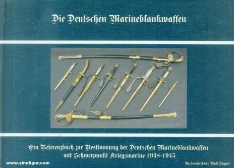 Siegert, Ralf: Die Deutschen Marineblankwaffen. Ein Referenzbuch zur Bestimmung der Deutschen Marineblankwaffen mit Schwerpunkt Kriegsmarine 1938-1943