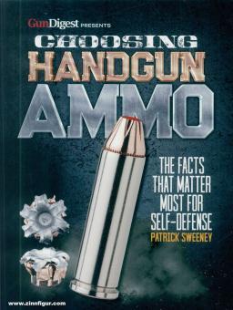 Sweeney, Patrick: Choosing Handgun Ammo. The Facts that matter most for Self-Defense