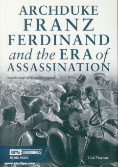 Traynor, Lisa: Archduke Franz Ferdinand and the Era of Assassination