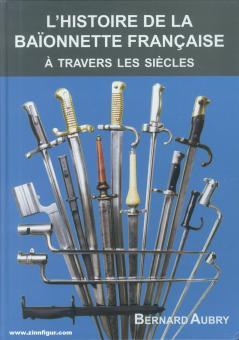 Aubry, B.: L'Histoire de la Baionnette Francaise a travers les Siecles