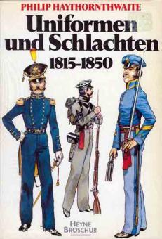 Haythornthwaite, Philip: Uniformen und Schlachten 1815-1850