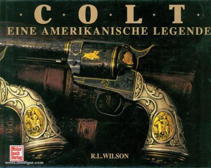 Wilson, R.L.: Colt. Eine amerikanische Legende
