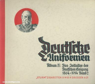 Knötel d. J., H./Lezius, M.: Deutsche Uniformen. Album 4: Das Zeitalter der Deutschen Einigung 1864-1914. Band 2: Die Kriege von 1870 bis 1888