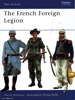 Windrow, M./Roffe, M. (Illustr.): The French Foreign Legion