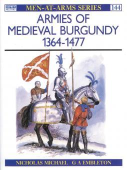 Michael, N./Embleton, G. (Illustr.): Armies of Medieval Burgundy 1364-1477