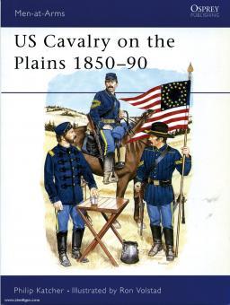 Katcher, P./Volstad, R. (Illustr.): US Cavalry on the Plains 1850-1890
