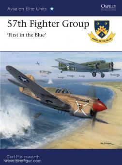 Molesworth, C./Laurier, J.: 57th Fighter Group - First in the Blue