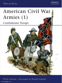 Katcher, P./Volstad, R. (Illustr.): American Civil War Armies. Teil 1: Confederate Troops