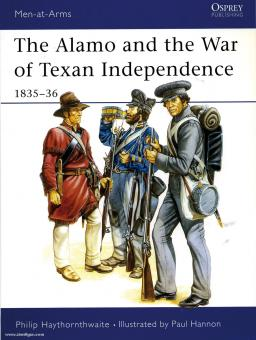 Haythornthwaite, P./Hannon, P.: The Alamo and the War of Texan Independence 1835-1836