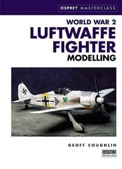 Coughlin, G.: World War 2 Luftwaffe Fighter Modelling