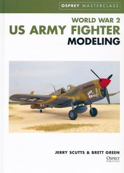 Scutts, J.: World War 2 US Army Fighter Modelling