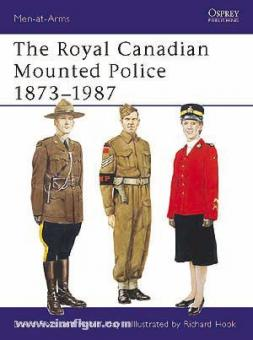 Ross, D./May, R./Hook, R. (Illustr.): The Royal Canadian Mounted Police 1873-1987