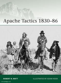 Watt, R. N./Hook, A. (Illustr.): Apache Tactics 1830-86