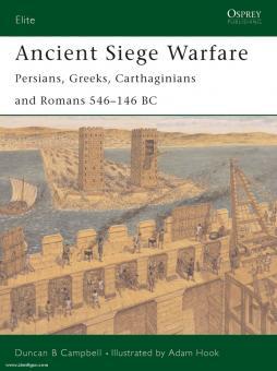 Campbell, D. B./Hook, A. (Illustr.): Ancient Siege Warfare. Persians, Greeks, Carthaginians and Romans 546-146 BC