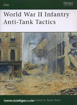 Rottman, G. L./Noon, S. (Illustr.): World War II Infantry Anti-Tank Tactics