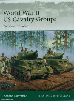 Rottman, G. L./Dennis, P. (Illustr.): World War II US Cavalry Units. European Theater