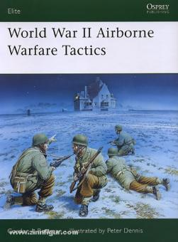 Rottman, G. L./Dennis, P. (Illustr.): World War II Airborne Tactics