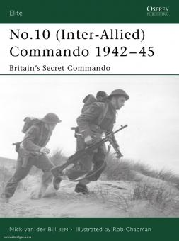 Bijl, N. van/Chapman, R. (Illustr.): No. 10 (Inter-Allied) Commando 1942-45. Britain's Secret Commando