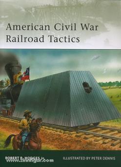Hodges Jr., R. R./Dennis, P. (Illustr.): American Civil War Railroad Tactics