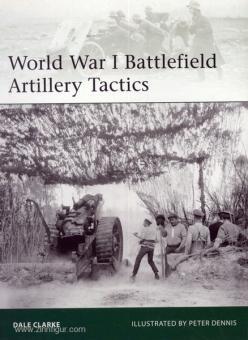 Clarke, D./Dennis, P. (Illustr.): World War I Battlefield Artillery Tactics