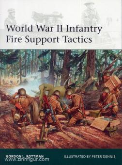 Rottman, G. L./Dennis, P. (Illustr.): World War II Infantry Fire Support Tactics