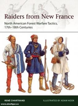 Chartrand, René/Hook, Adam (Illustr.): Raiders from New France. North American Forest Warfare Tactics, 17th-18th Centuries