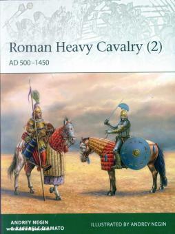 D'Amato, Raffaele/Negin, Andrey Evgenevich(Illustr.): Roman Heavy Cavalry. Teil 2: AD 500-1450