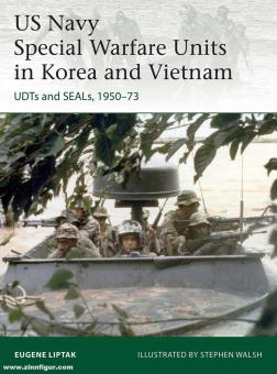 Liptak, Eugene/Walsh, Stephen (Illustr.): US Navy Special Warfare Units in Korea and Vietnam. UDTs and SEALs, 1950-73