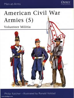 Katcher, P./Volstad, R. (Illustr.): American Civil War Armies. Teil 5: Volunteer Militia