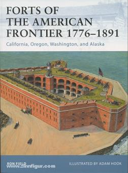 Field, R./Hook, A. (Illustr.): Forts of the american Frontier 1776-1891. Teil 3: California, Oregon, Washington and Alaska