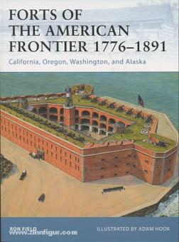 Field, R./Hook, A. (Illustr.): Forts of the american Frontier 1776-1891. Teil 3: California, Oregon, Washington and Alaska