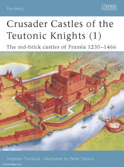 Turnbull, S./Dennis, P. (Illustr.): Crusader Castles of the Teutonic Knights. Teil 1: The red brick castles of Prussia 1230-1466