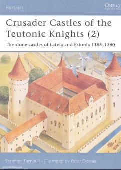 Gravett, C./Hook, A. (Illustr.): Crusader Castles of the Teutonic Knights. Teil 2: The stone castles of Latvia and Estonia 1185-1560
