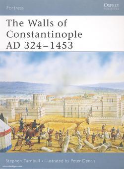 Turnbull, S./Dennis, P. (Illustr.): The Walls of Constantinople AD 413-1453