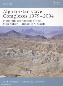 Bahmanyar, M./Palmer, I. (Illustr.): Afghanistan Cave Complexes 1979-2004. Mountain strongholds of the Mujahideen, Taliban and Al Qaeda