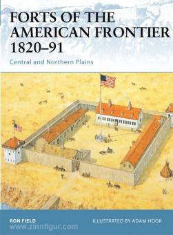 Field, R./Hook, A. (Illustr.): Forts of the American Frontier 1820-91. Teil 1: Central and Northern Plains