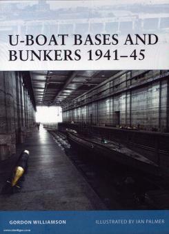 Williamson, G./Palmer, I. (Illustr.): U-Boat Bases and Bunkers 1940-45