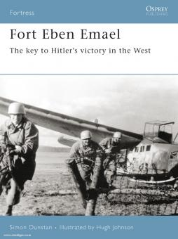 Dunstan, S./Johnson, H. (Illustr.): The key to Hitlers victory in the west. Fort Eben Emael